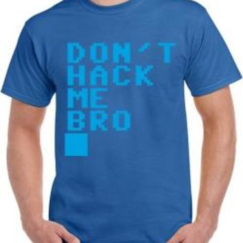 Don't Hack Me Bro T-Shirt