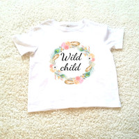 Wild child quote Children's Toddler Tshirt. Sizes 2T, 3t, 4t, 5/6T