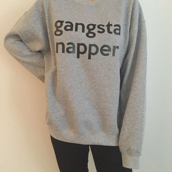 gangsta napper sweatshirt funny slogan saying for womens girls grunge crewneck fresh dope swag tumblr blogger lazy cute