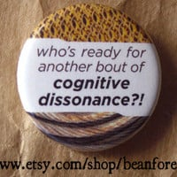 another bout of cognitive dissonance - pinback button badge