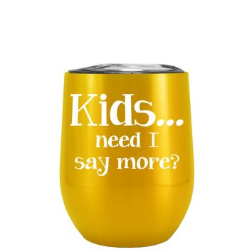 Kids, Need I Say More on Translucent Green 12 oz Stemless Wine Tumbler