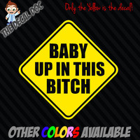 "Baby Up In This Bitch Die Cut Vinyl Decal Sticker Car 4""x4"" Funny Sign ON BOARD"