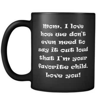 MOM I LOVE HOW WE DON'T EVEN * Funny Gift for Mother's Day * Glossy Black Coffee Mug 11oz.