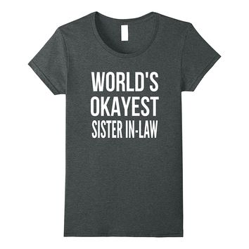 World's Okayest Sister In-Law Funny Birthday Gift Shirt