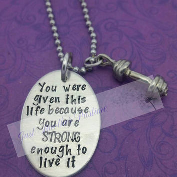 You were given this life because you are strong enough to live it- SUTTON FONT- inspirational necklace