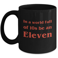 Stranger Things Mug | In A World Full Of 10s Be An Eleven | Stranger Things 011 | Stranger Things Gift | Stranger Things Cup | Eleven Mug