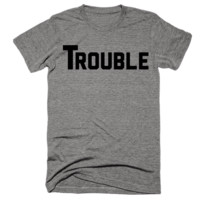 Trouble (with a capital T)