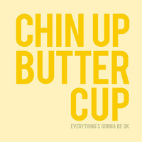 Chin Up Buttercup Deluxe 8x10 inch on A4 Print by theloveshop