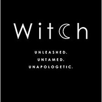 Witch: Unleashed. Untamed. Unapologetic. Paperback – May 9, 2017