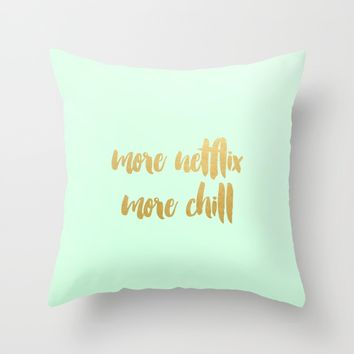 More Netflix More Chill Throw Pillow by Nicole Davis | Society6