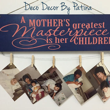 Mother's Day Sign - Wooden Mother's Day Sign - Mother's Day Photo Display - Mother's Day Decor - A Mother's Greatest Masterpiece Sign