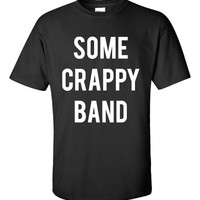 Some Crappy Band Funny Concert Music - Unisex Tshirt