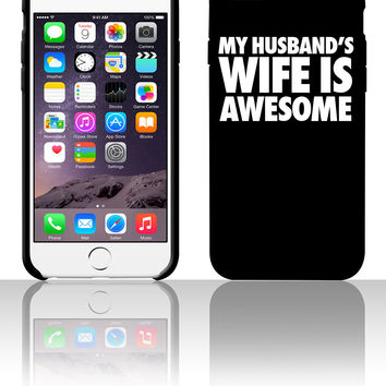 My Husband's Wife Is Awesome 5 5s 6 6plus phone cases