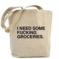 I need some fucking groceries bag.