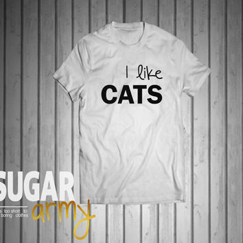 I like cats, cats shirt, cat lover shirt, funny shirt, funny quote shirt, funny slogan shirt, tumblr shirt, instagram shirt, Unisex shirt