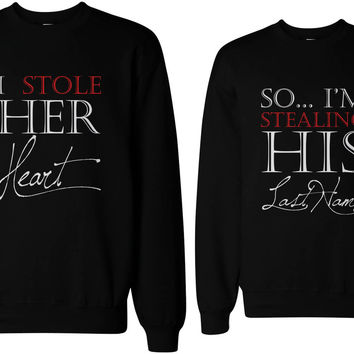 I Stole Her Heart So Im Stealing His Last Name Cute Couple Sweatshirts
