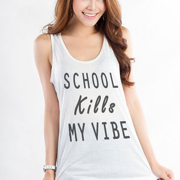 School kills my vibe Tank Tops for Women Workout Tank Top Shirt Printed Funny Slogan Street Style Tumblr Hipster Fashion Clothing Gifts