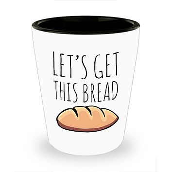 Let's Get This Bread Ceramic Shot Glass
