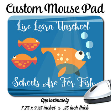 Live Learn Unschool, Schools Are For Fish, Education, Homeschool, Funny, Typography, Decorative, Mouse Pad / Mousepad