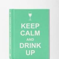 UrbanOutfitters.com > Keep Calm Drink Up Edited By Andrews McMeel Publishing