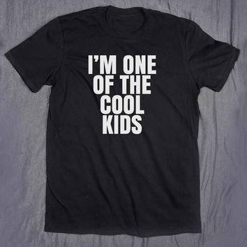 Tumblr Shirt I'm One OF The Cool Kids Slogan Tee Funny Sarcasm Sassy T-shirt