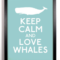 Keep Calm and Love Whales (Whale) 8 x 10 Print Buy 2 Get 1 FREE Keep Calm Art Keep Calm Poster Keep Calm Print