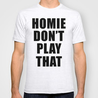 Homie Don't... T-shirt by Raunchy Ass Tees