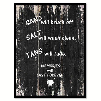 Sand will brush off salt will wash clean tans will fade memories will last forever Motivational Quote Saying Canvas Print with Picture Frame Home Decor Wall Art