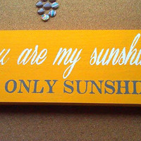 You are my sunshine.  My only sunshine - Wooden Sign - Reclaimed Wood