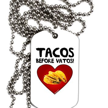 Tacos before Vatos Adult Dog Tag Chain Necklace by TooLoud