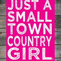 "Small Town Country Girl ™ 18"" x 24"" Poster"