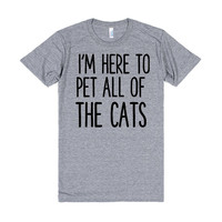 I'M HERE TO PET ALL OF THE CATS
