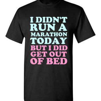I Didn't Run a Marathon Today But I Did Get Out of Bed