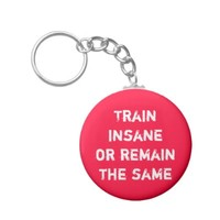 Train insane or remain the same keychain from Zazzle.com