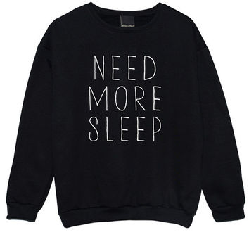 need more sleep SWEATER JUMPER womens ladies fun tumblr hipster swag fashion grunge kale punk retro vtg top beyonce unicorn goth cute lazy