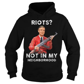 Riots not in my neighborhood shirt Hoodie