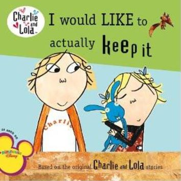 Charlie and Lola: I Would Like To Actually Keep It