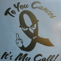 Humorous To You Cancer It's My Call Cancer Awarenes Decal/Sticker in Any Color