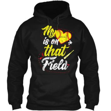 I Love Softball  - My Heart Is On That Field Pullover Hoodie 8 oz