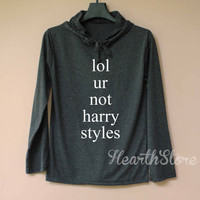 lol ur not Harry Styles Shirt Long Sleeve Hoodie TShirt T Shirt Unisex - size S M L