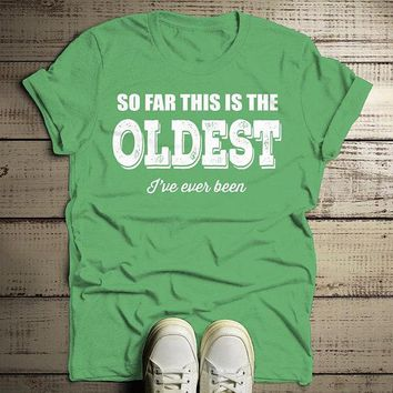 Men's Funny Birthday T-Shirt Oldest I've Ever Been Gift Idea Bday Tee Shirt