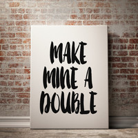 "PRINTABLE ""Make Mine A Double"" Art Office Decor Wall Print Gallery Fun Print Home Decor Inspirational Print Bar Print Typography Poster"