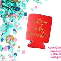 Can Cooler-Drink holder-Will you be-My Bridesmaid-Bridesmaid gift-Bachelorette party-Wedding announce-Party favor
