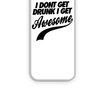 I Don't Get Drunk I Get Awesome - iPhone 5&5s Case