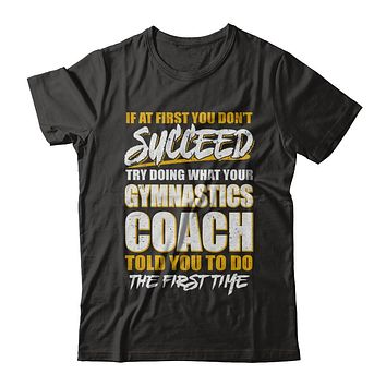 If At First You Don't Succeed Funny Gymnastics Coach