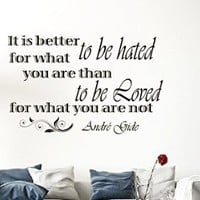 Wall Vinyl Decal Quote Sticker Home Decor Art Mural It is better to be hated for what you are than to be loved André Gide Z38