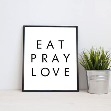 EAT PRAY LOVE, 8x10 digital print, black and white quote, instant printable poster, typography, download, wall art, modern print, home decor