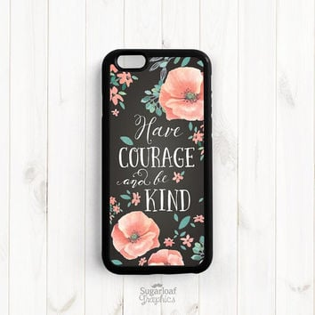 Have courage and be kind, Cinderella Quote iPhone 6 6 Plus Case, iPhone 5s 5c 5, Samsung Galaxy s3 s4 s5 s6, Samsung Note 3 4 Case Q67