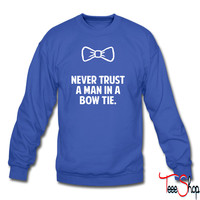Never Trust a Man in a Bow Tie sweatshirt