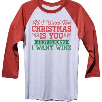 All I Want For Christmas Is You Just Kidding I Want Wine Funny Christmas - Unisex Baseball Tee Mens And Womens